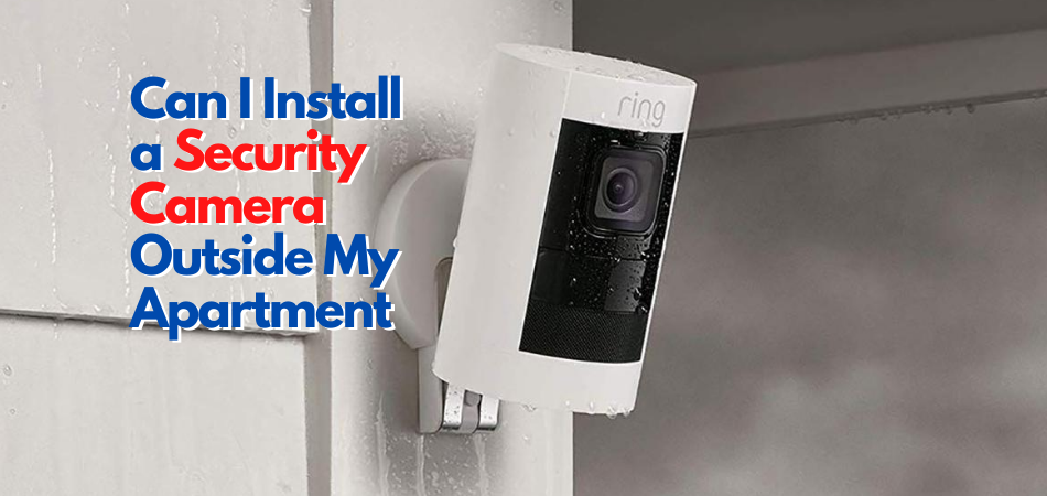 Can I Install a Security Camera Outside My Apartment