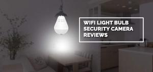 WiFi Light Bulb Security Camera Reviews