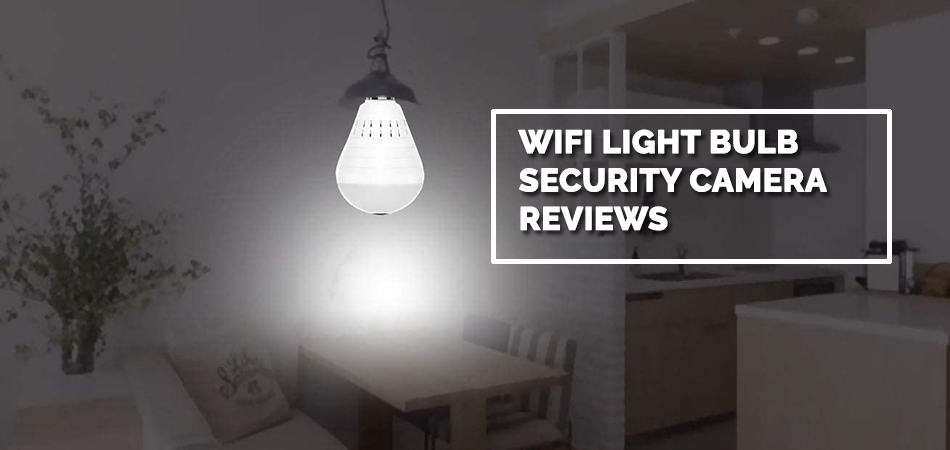 WiFi Light Bulb Security Camera Reviews