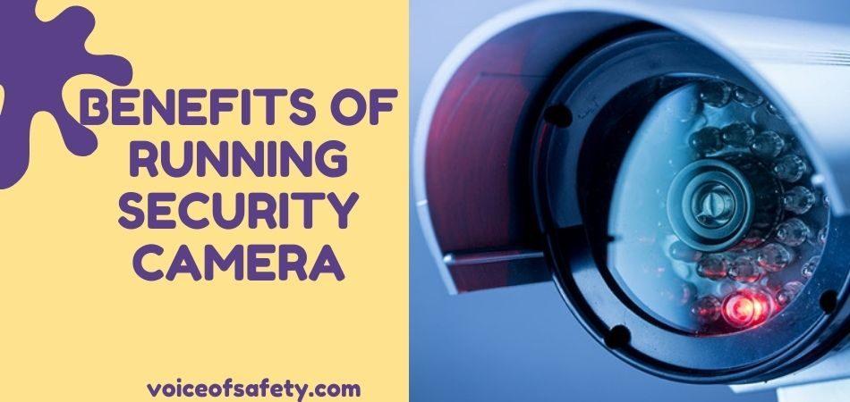 Benefits Of Running Security Camera