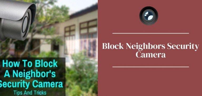 How To Block Neighbors Security Camera