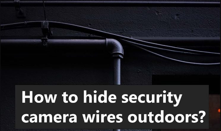 How to Hide Security Camera Wires Outside
